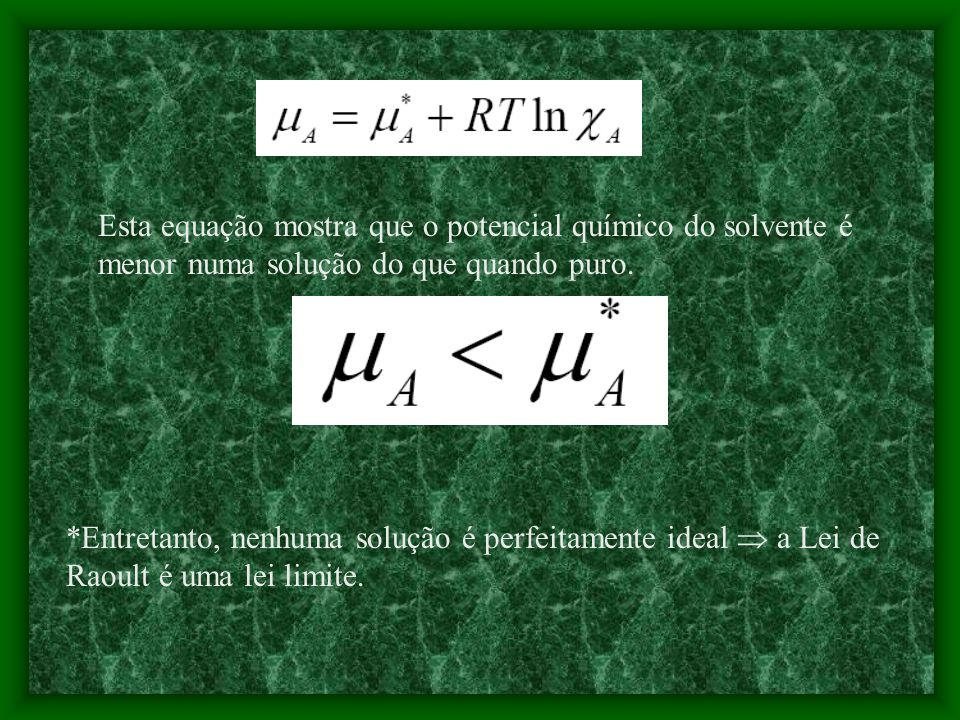 Esta equação mostra que o potencial químico do solvente é menor numa solução do que quando puro.