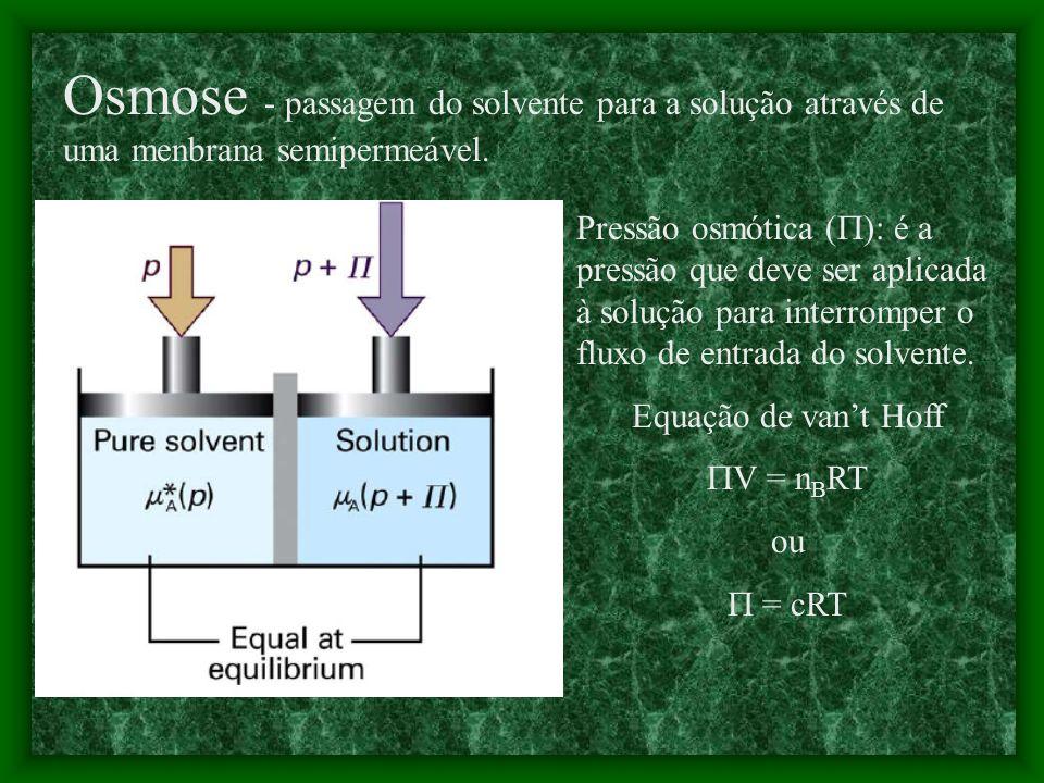 Osmose - passagem do solvente para a solução através de uma menbrana semipermeável.