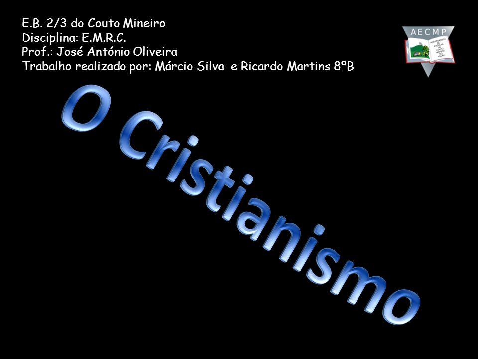O Cristianismo E.B. 2/3 do Couto Mineiro Disciplina: E.M.R.C.