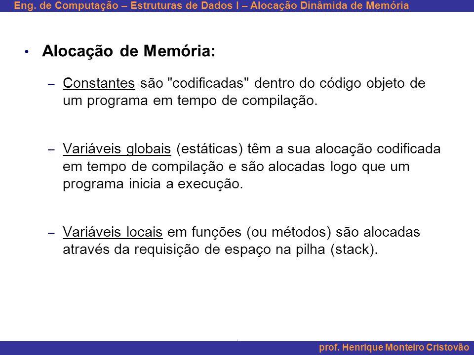 Alocação de Memória: Constantes são codificadas dentro do código objeto de um programa em tempo de compilação.