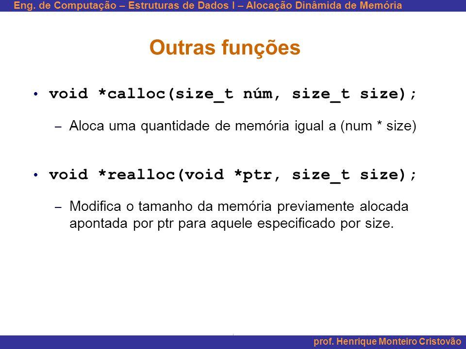 Outras funções void *calloc(size_t núm, size_t size);