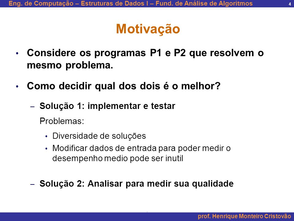 Motivação Considere os programas P1 e P2 que resolvem o mesmo problema. Como decidir qual dos dois é o melhor