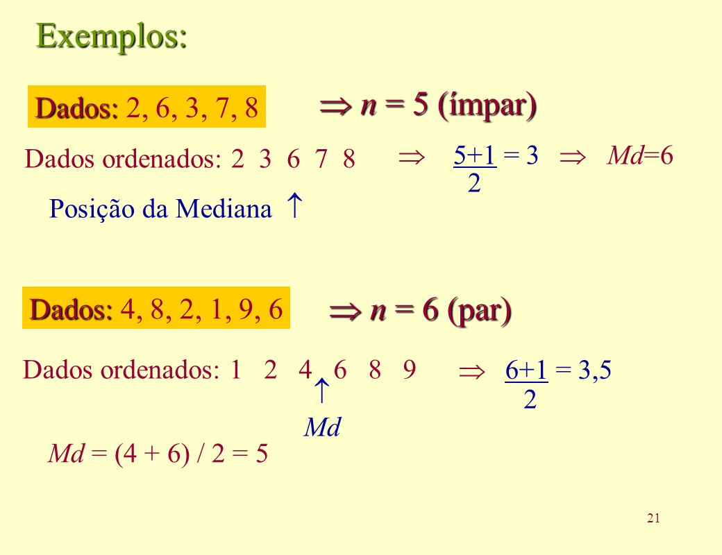 Exemplos:  n = 5 (ímpar)  n = 6 (par) Dados: 2, 6, 3, 7, 8
