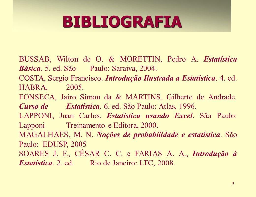 BIBLIOGRAFIABUSSAB, Wilton de O. & MORETTIN, Pedro A. Estatística Básica. 5. ed. São Paulo: Saraiva, 2004.