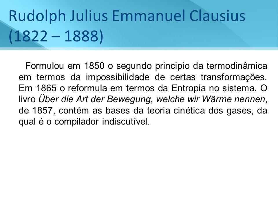 Rudolph Julius Emmanuel Clausius (1822 – 1888)
