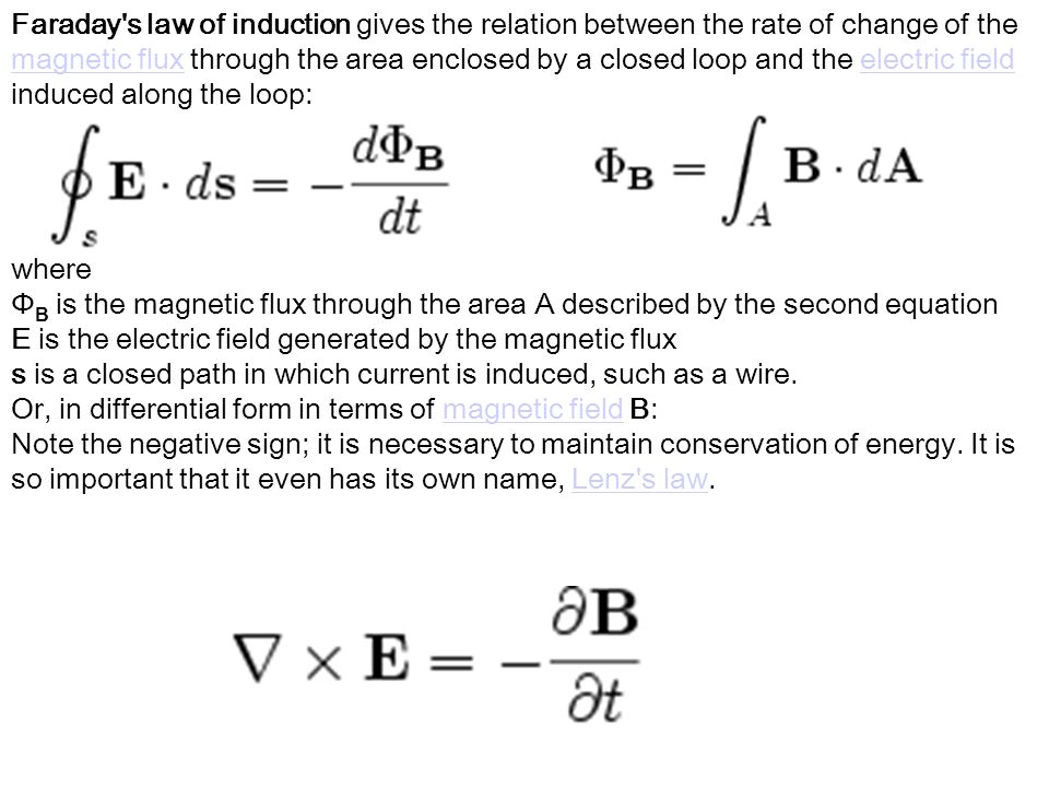 Faraday s law of induction gives the relation between the rate of change of the magnetic flux through the area enclosed by a closed loop and the electric field induced along the loop: