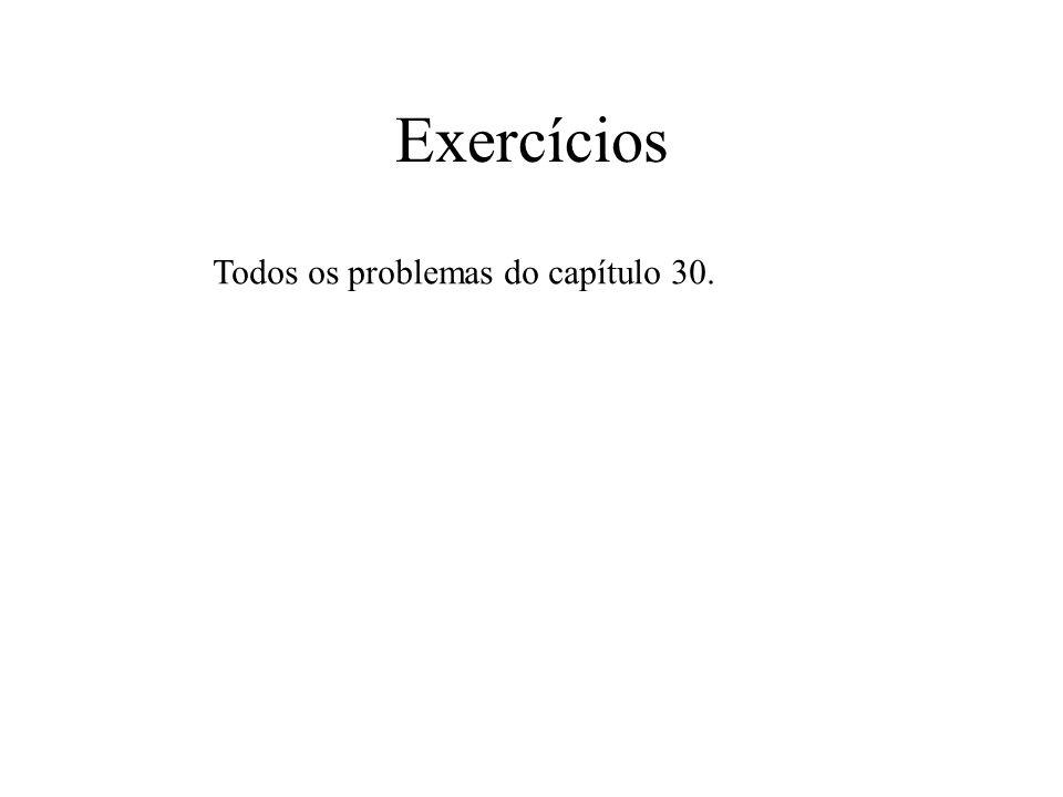 Exercícios Todos os problemas do capítulo 30.