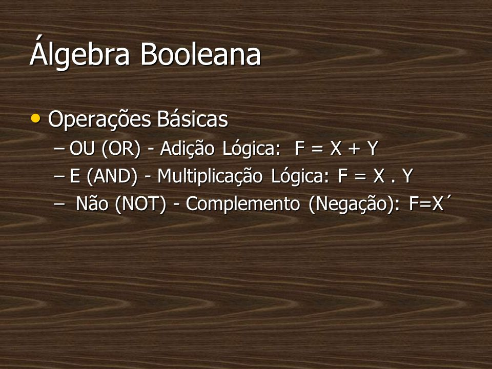 Álgebra Booleana Operações Básicas OU (OR) - Adição Lógica: F = X + Y