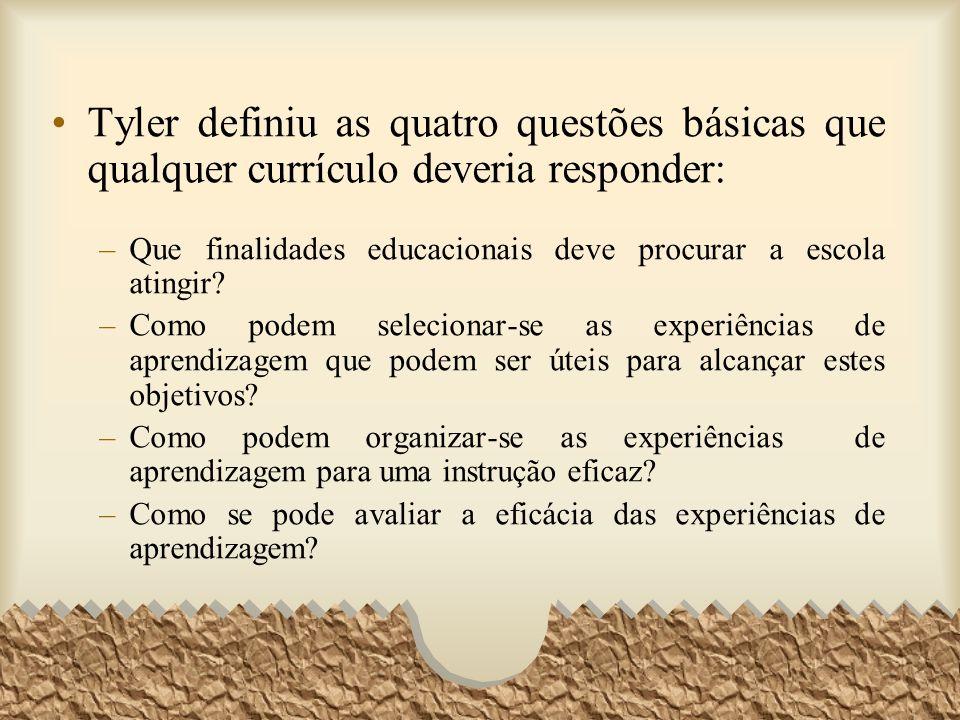 Tyler definiu as quatro questões básicas que qualquer currículo deveria responder: