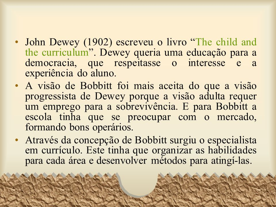 John Dewey (1902) escreveu o livro The child and the curriculum