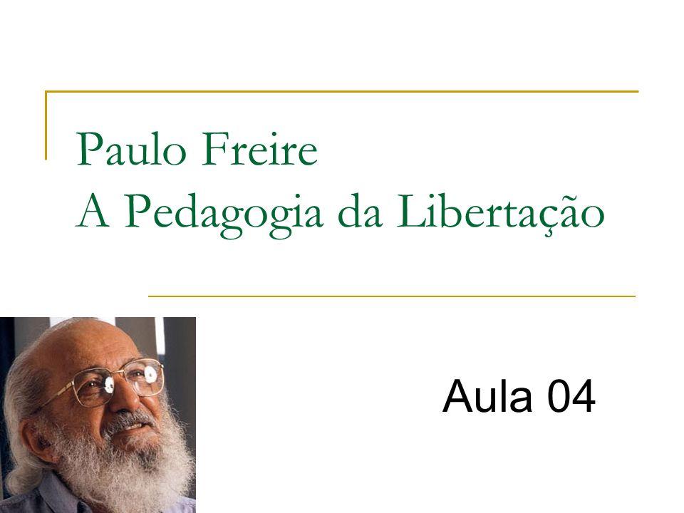 Paulo Freire A Pedagogia da Libertação
