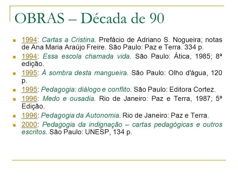 OBRAS – Década de 90 1994: Cartas a Cristina. Prefácio de Adriano S. Nogueira; notas de Ana Maria Araújo Freire. São Paulo: Paz e Terra. 334 p.