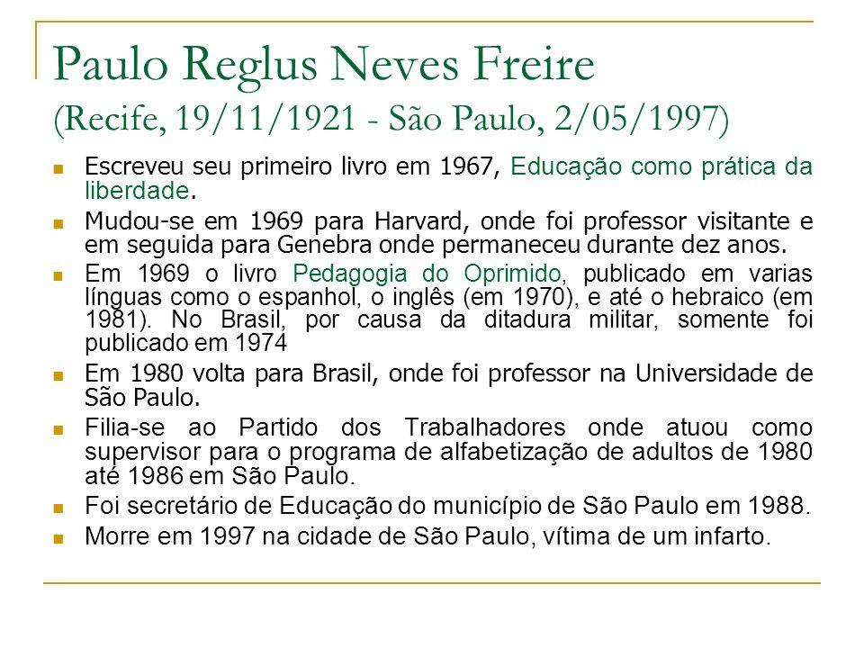Paulo Reglus Neves Freire (Recife, 19/11/1921 - São Paulo, 2/05/1997)