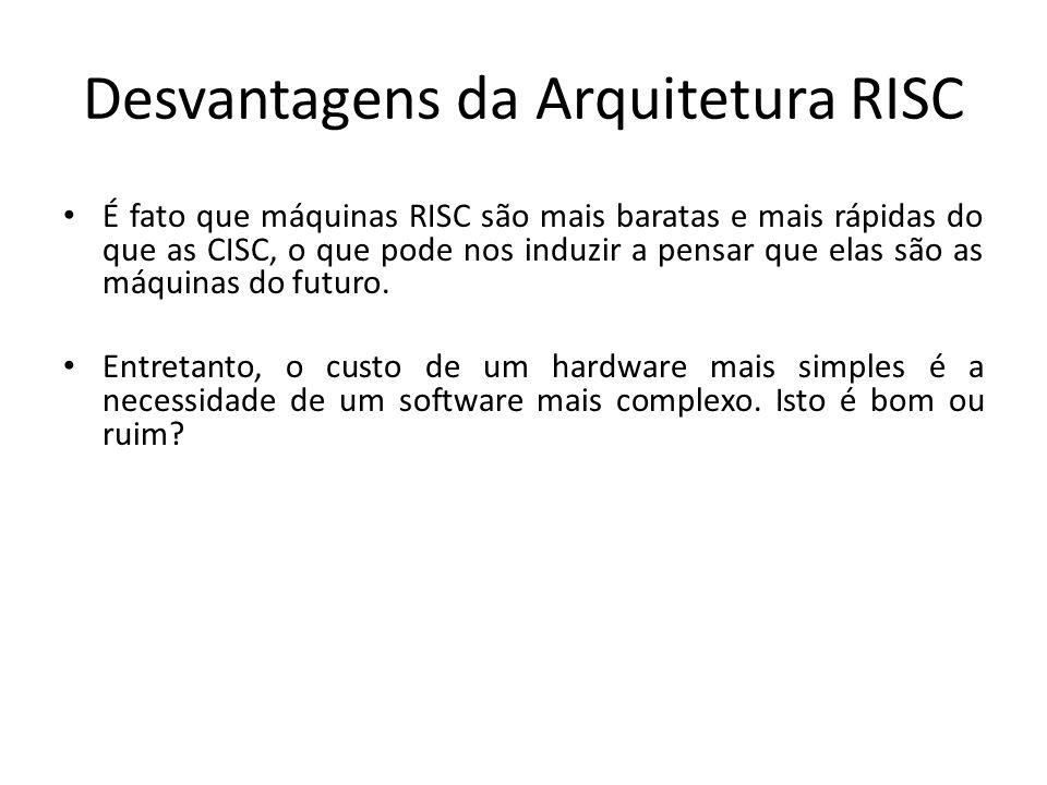 Desvantagens da Arquitetura RISC