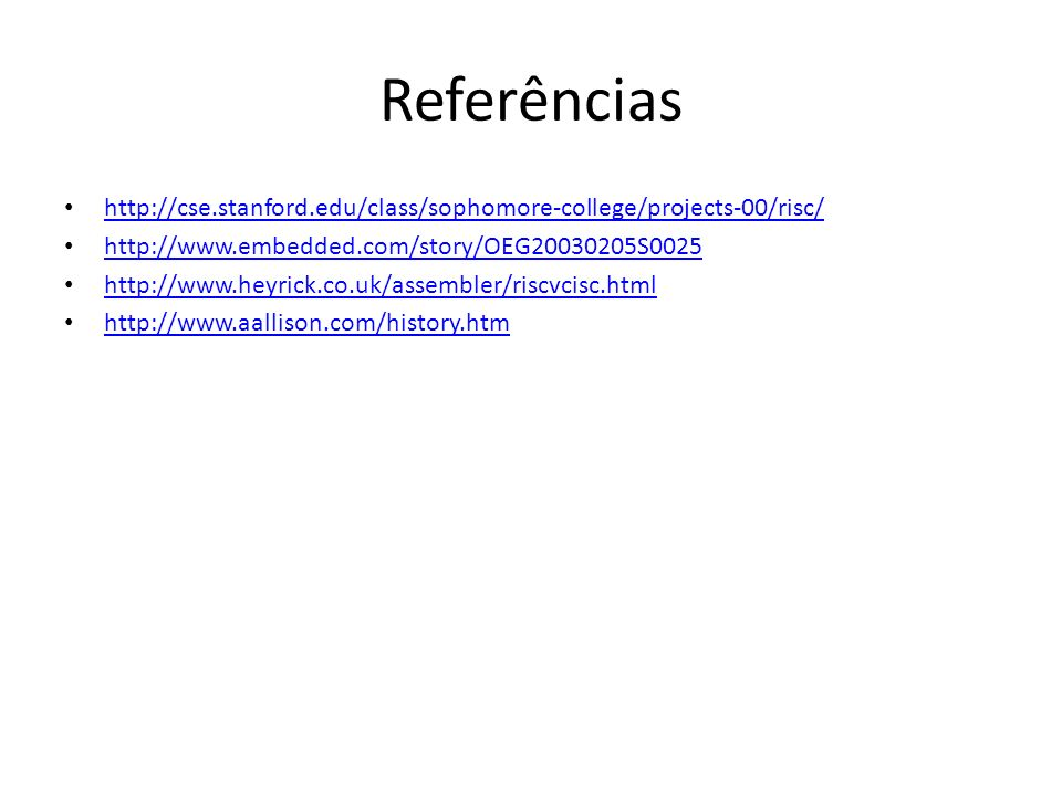 Referências http://cse.stanford.edu/class/sophomore-college/projects-00/risc/ http://www.embedded.com/story/OEG20030205S0025.