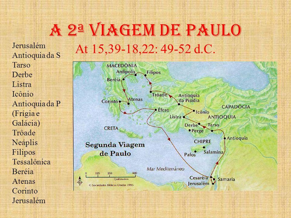 A 2ª viagem de paulo At 15,39-18,22: 49-52 d.C.
