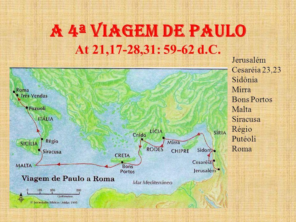 A 4ª viagem de paulo At 21,17-28,31: 59-62 d.C.