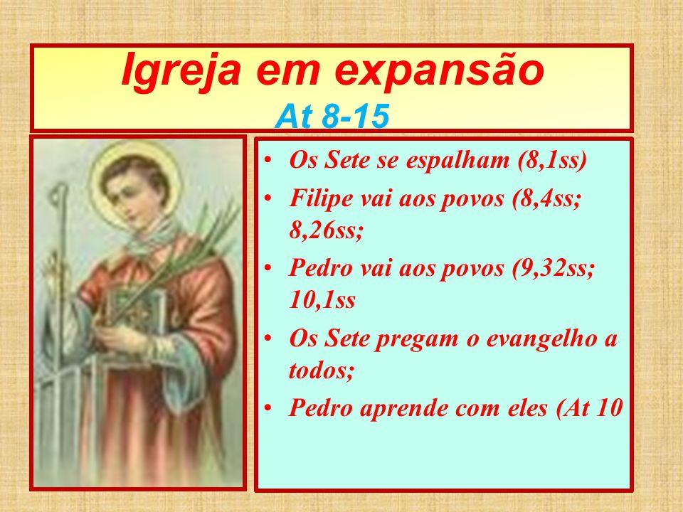 Igreja em expansão At 8-15 Os Sete se espalham (8,1ss)
