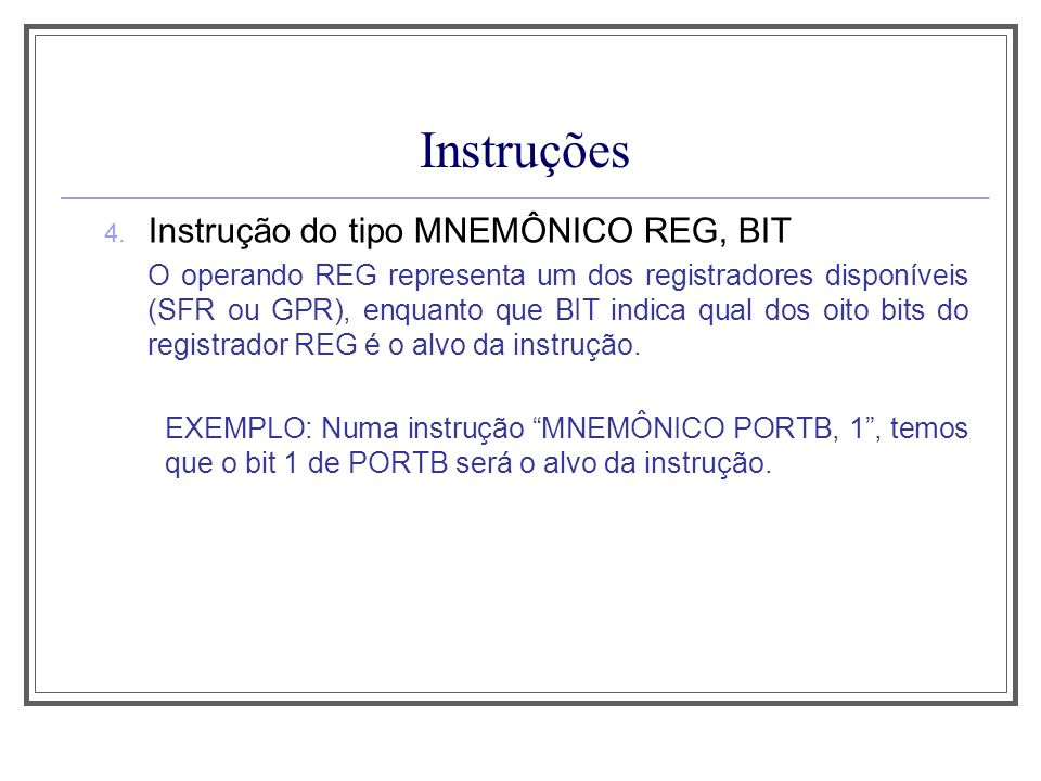 Instruções Instrução do tipo MNEMÔNICO REG, BIT