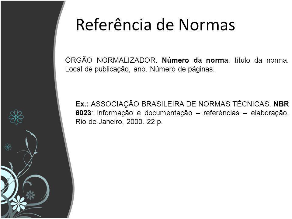 Referência de Normas ÓRGÃO NORMALIZADOR. Número da norma: título da norma. Local de publicação, ano. Número de páginas.