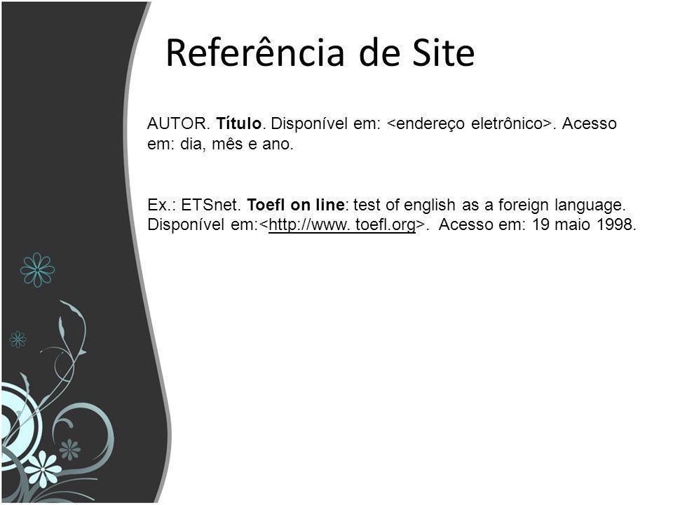 Referência de Site AUTOR. Título. Disponível em: <endereço eletrônico>. Acesso. em: dia, mês e ano.