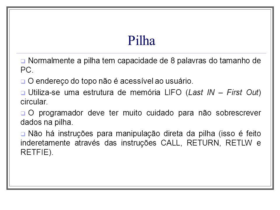 Aula 1Pilha. Normalmente a pilha tem capacidade de 8 palavras do tamanho de PC. O endereço do topo não é acessível ao usuário.