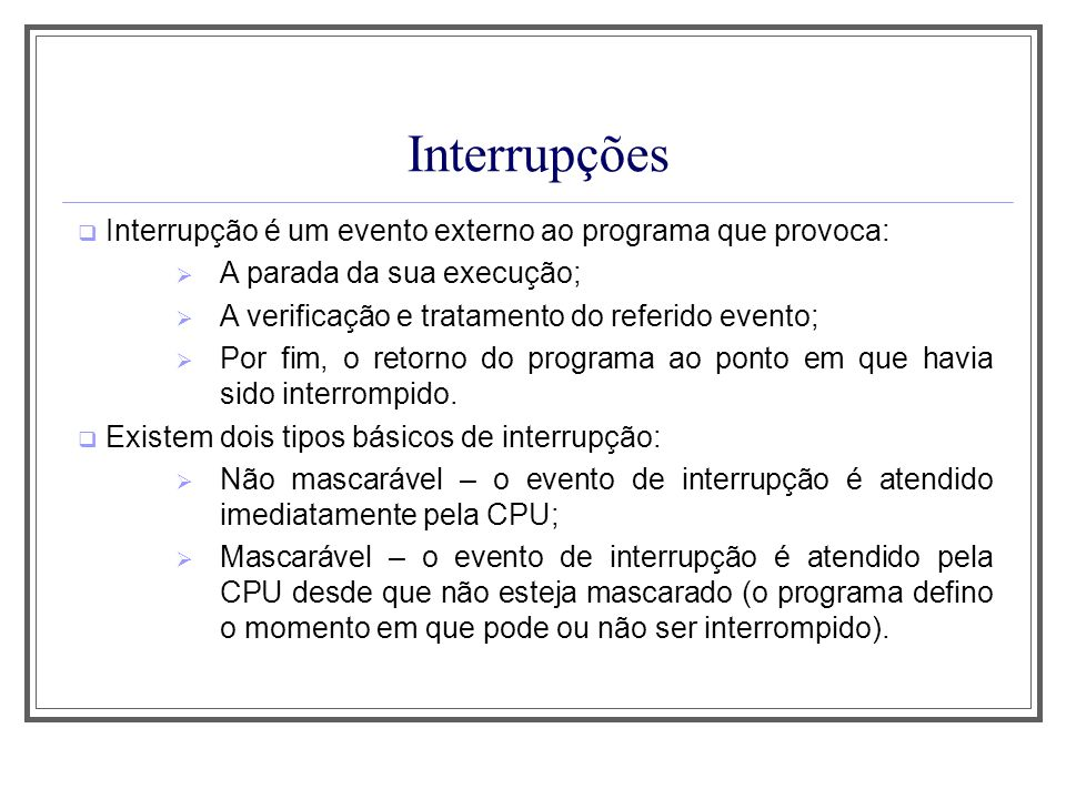 Interrupções Interrupção é um evento externo ao programa que provoca: