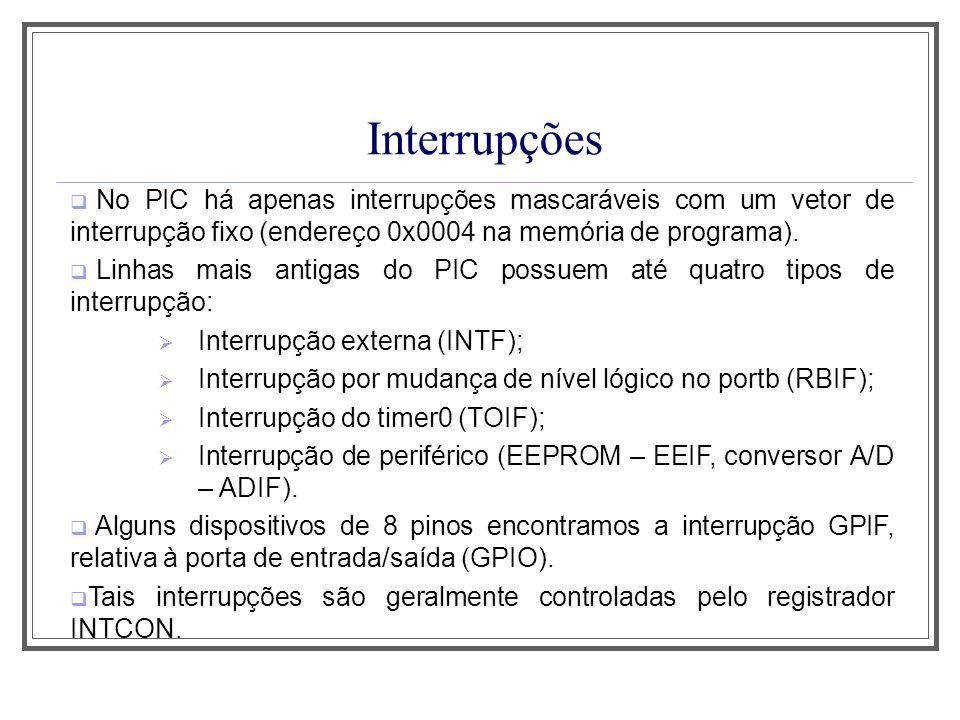 Aula 1Interrupções. No PIC há apenas interrupções mascaráveis com um vetor de interrupção fixo (endereço 0x0004 na memória de programa).