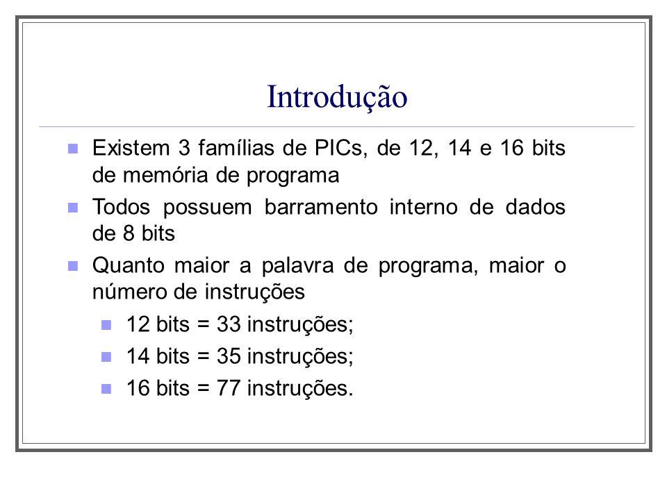 Aula 1Introdução. Existem 3 famílias de PICs, de 12, 14 e 16 bits de memória de programa. Todos possuem barramento interno de dados de 8 bits.