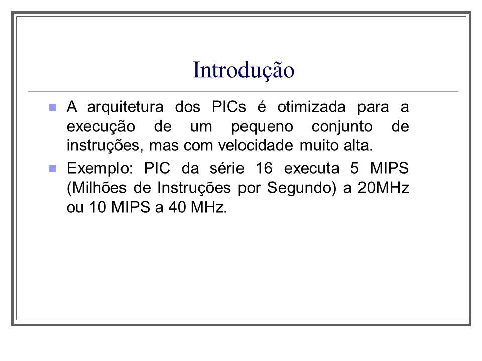 Aula 1 Introdução. A arquitetura dos PICs é otimizada para a execução de um pequeno conjunto de instruções, mas com velocidade muito alta.
