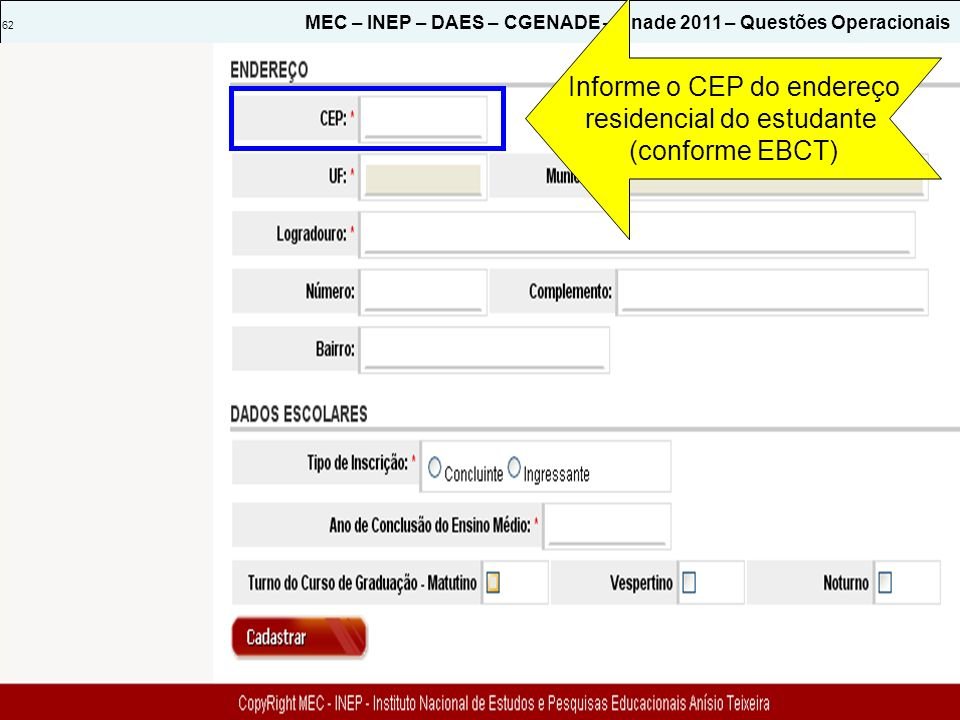 Informe o CEP do endereço residencial do estudante (conforme EBCT)