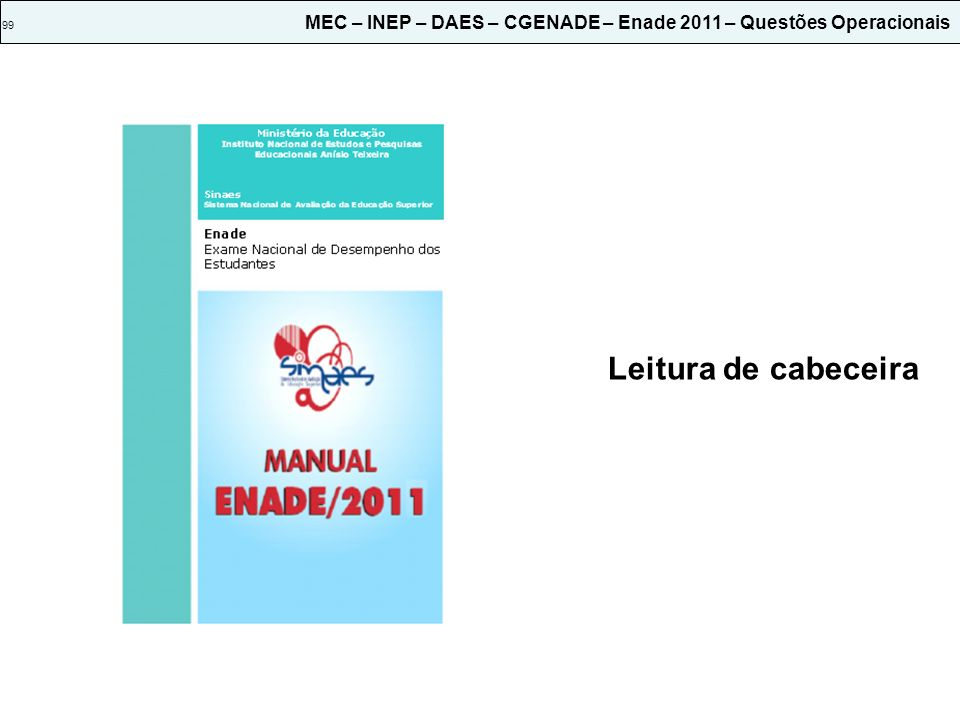 99 MEC – INEP – DAES – CGENADE – Enade 2011 – Questões Operacionais
