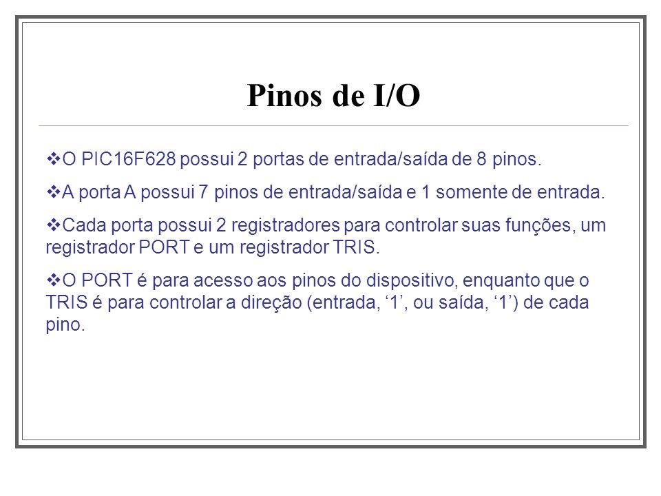 Pinos de I/O O PIC16F628 possui 2 portas de entrada/saída de 8 pinos.