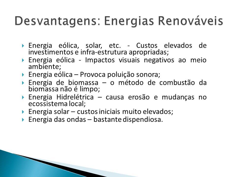Desvantagens: Energias Renováveis