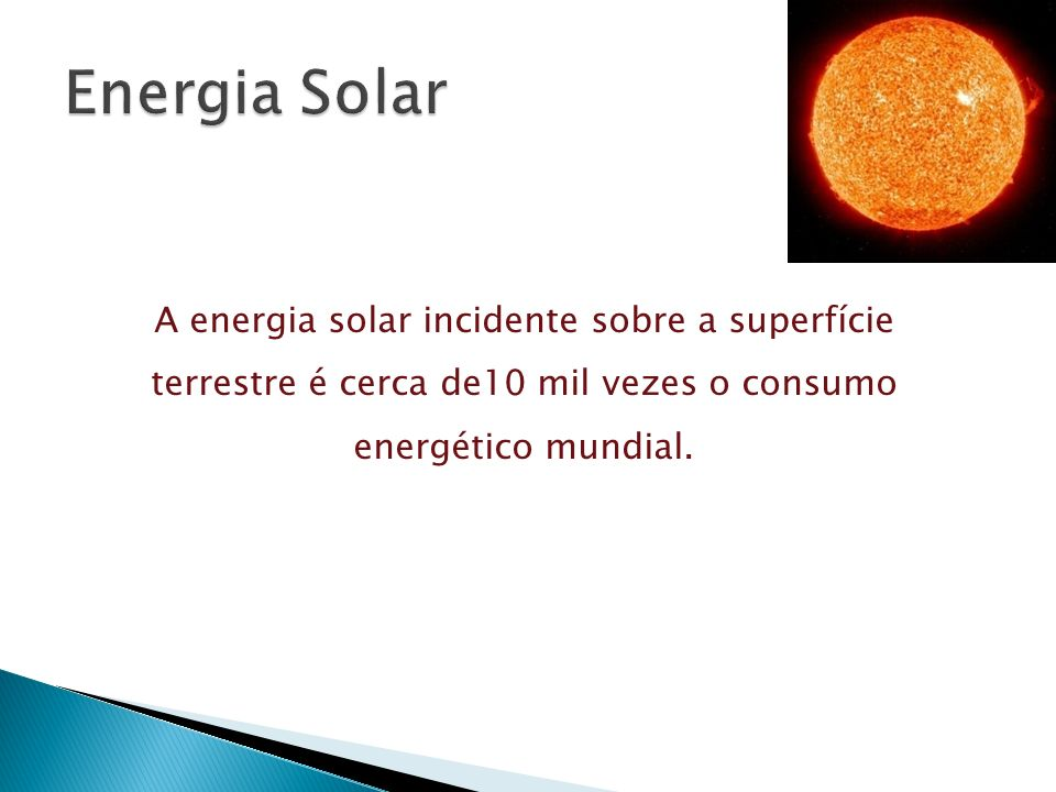 Energia SolarA energia solar incidente sobre a superfície terrestre é cerca de10 mil vezes o consumo energético mundial.