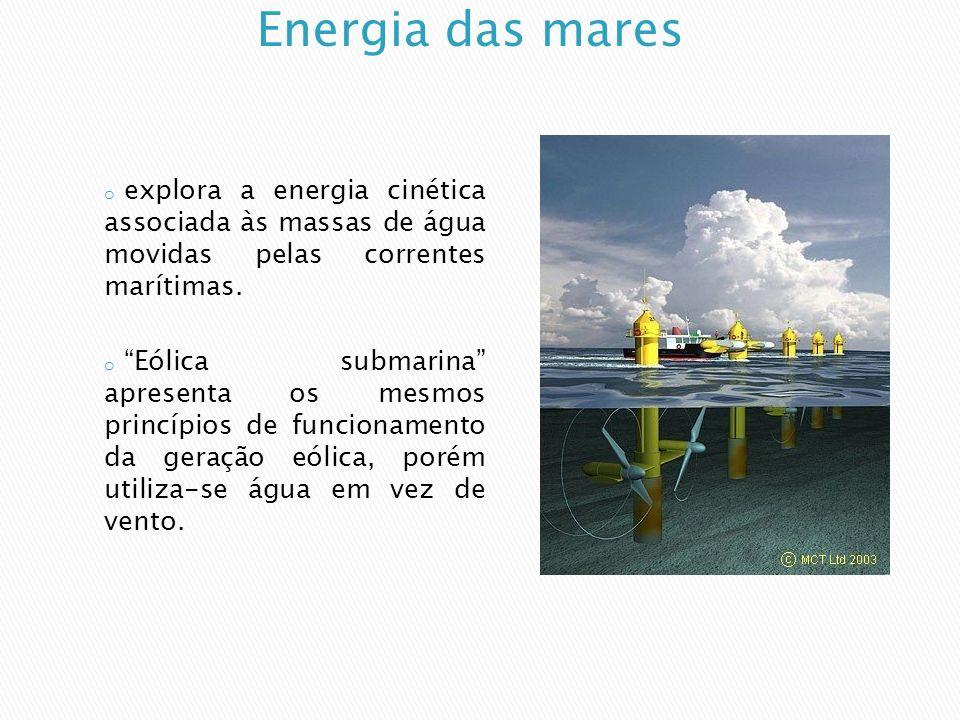 Energia das mares explora a energia cinética associada às massas de água movidas pelas correntes marítimas.