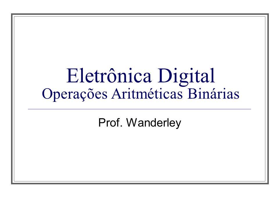 Eletrônica Digital Operações Aritméticas Binárias