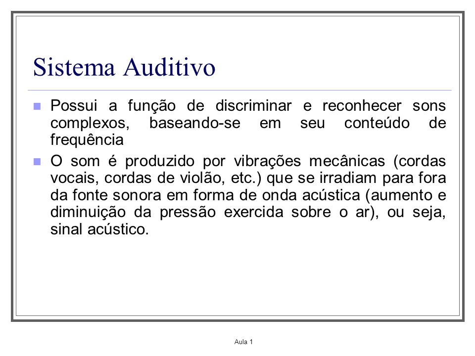 Sistema Auditivo Possui a função de discriminar e reconhecer sons complexos, baseando-se em seu conteúdo de frequência.