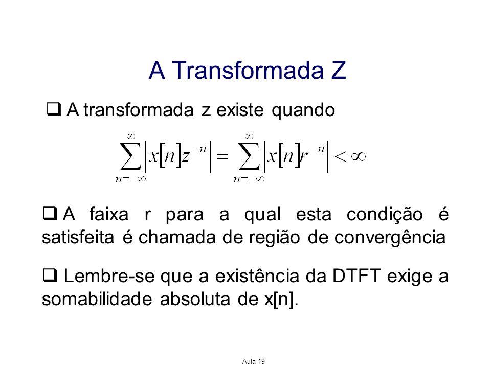 A Transformada Z A transformada z existe quando
