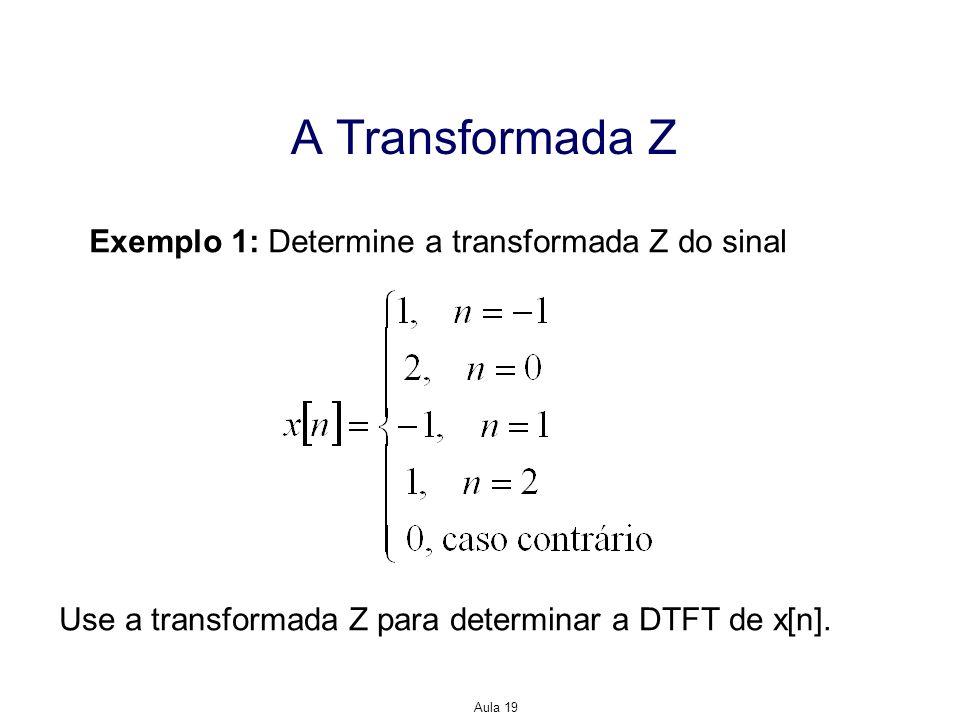 A Transformada Z Exemplo 1: Determine a transformada Z do sinal