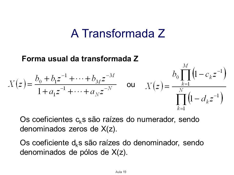 A Transformada Z Forma usual da transformada Z ou
