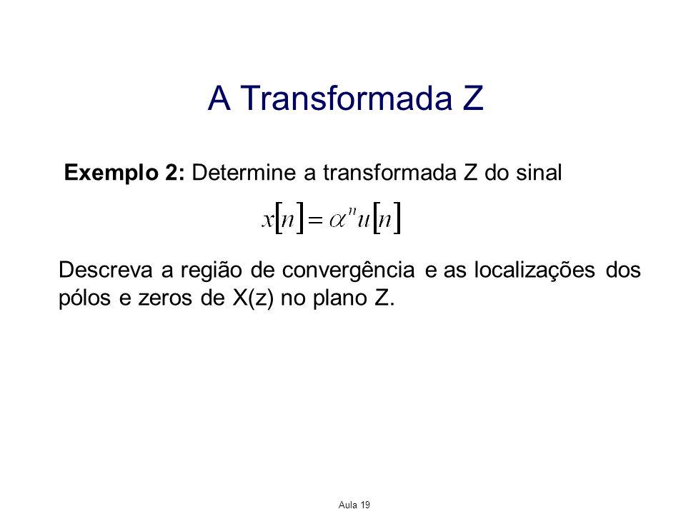 A Transformada Z Exemplo 2: Determine a transformada Z do sinal