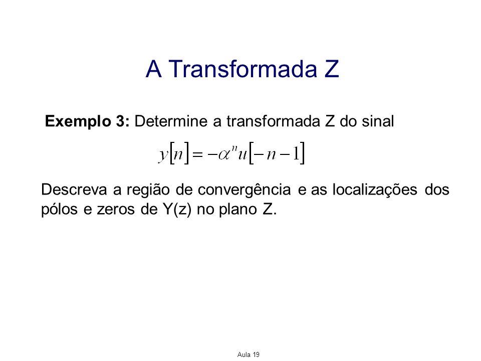 A Transformada Z Exemplo 3: Determine a transformada Z do sinal
