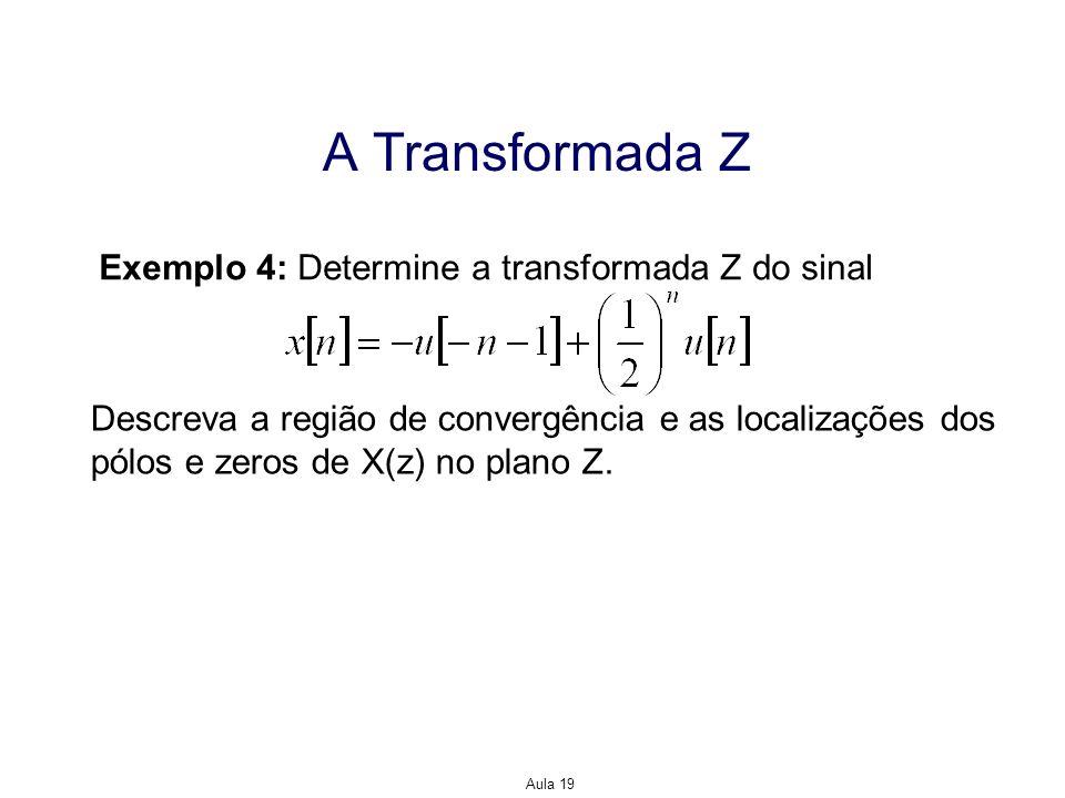 A Transformada Z Exemplo 4: Determine a transformada Z do sinal