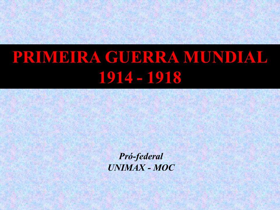 PRIMEIRA GUERRA MUNDIAL 1914 - 1918