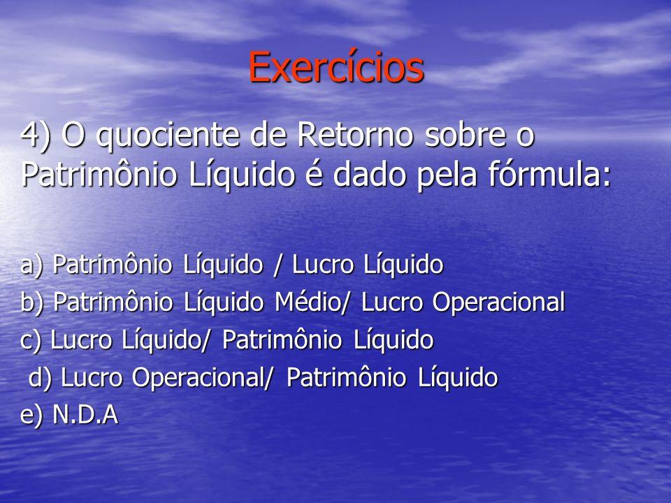 Exercícios4) O quociente de Retorno sobre o Patrimônio Líquido é dado pela fórmula: a) Patrimônio Líquido / Lucro Líquido.