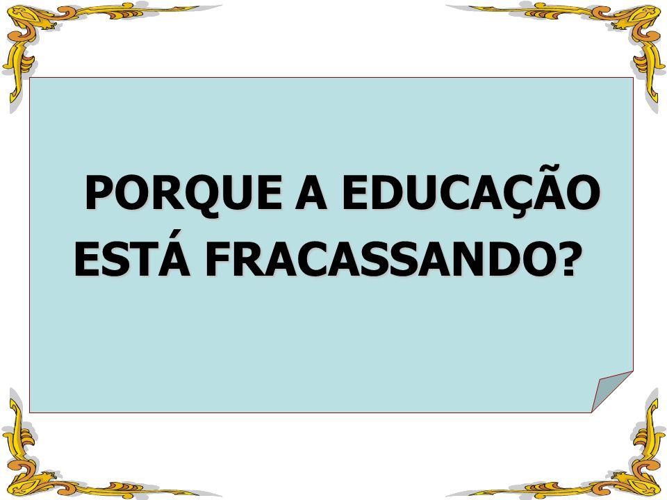 PORQUE A EDUCAÇÃO ESTÁ FRACASSANDO