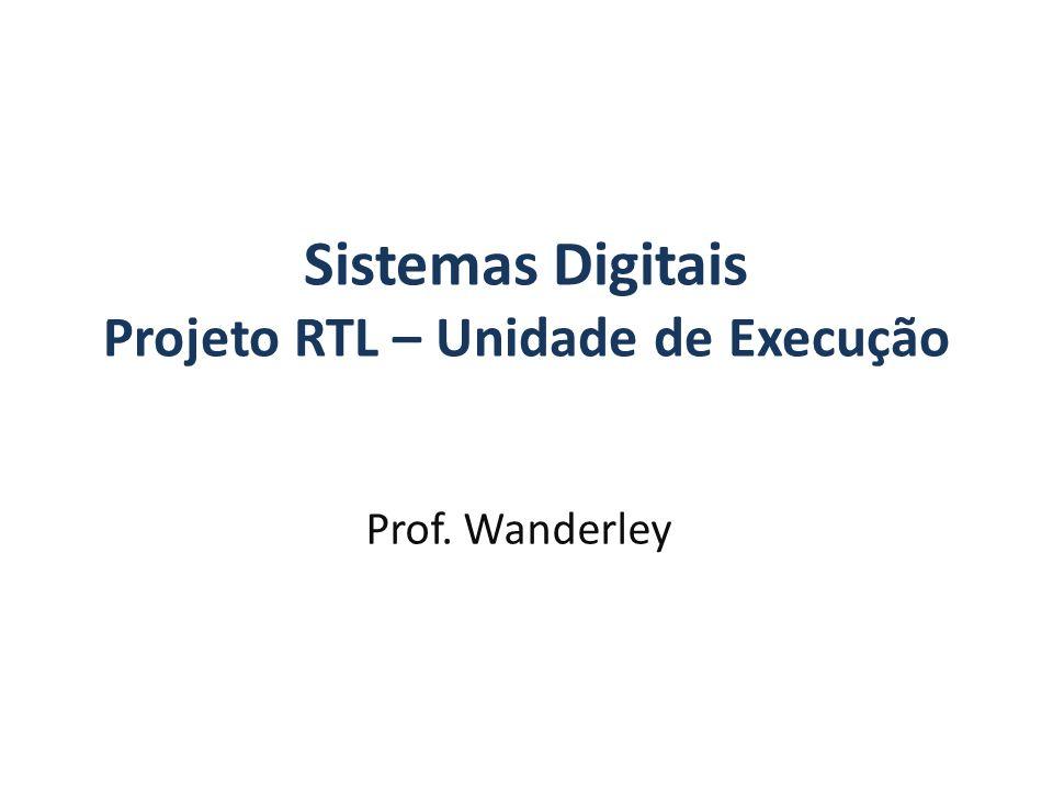 Sistemas Digitais Projeto RTL – Unidade de Execução
