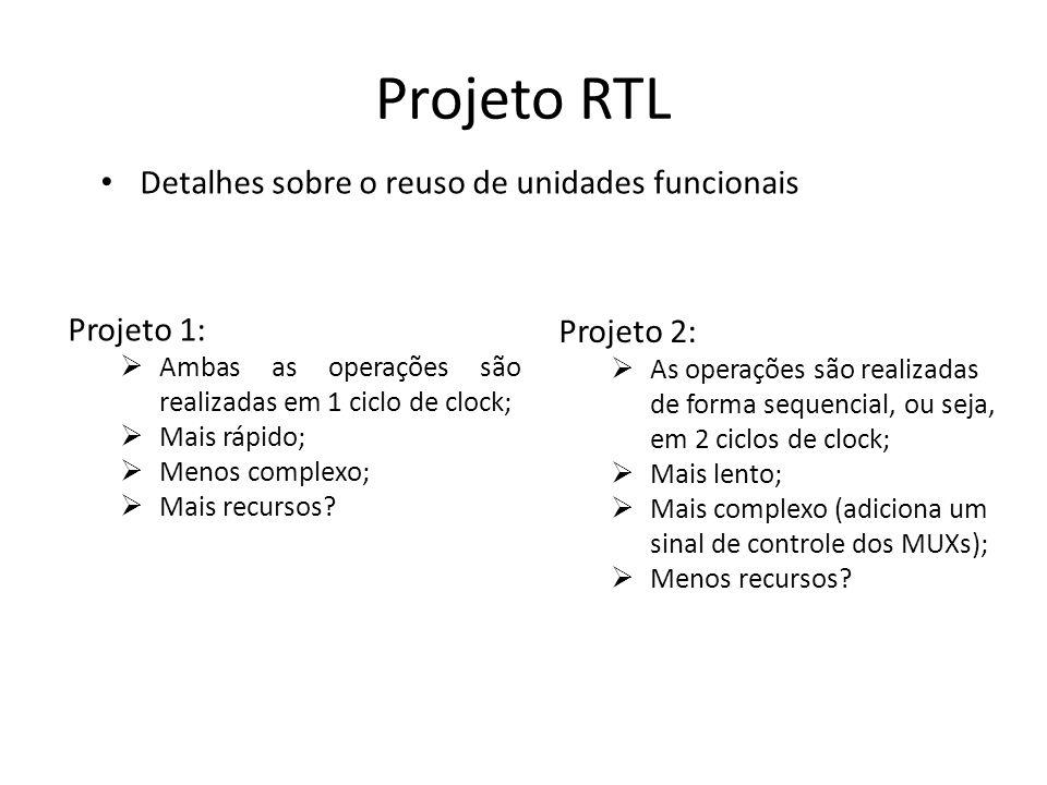 Projeto RTL Detalhes sobre o reuso de unidades funcionais Projeto 1: