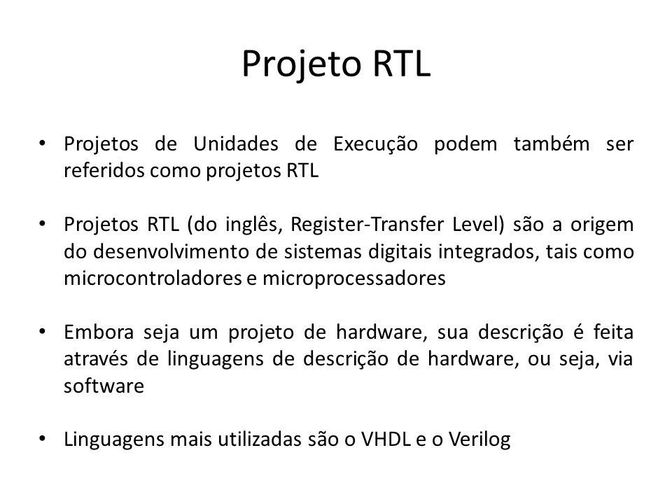 Projeto RTL Projetos de Unidades de Execução podem também ser referidos como projetos RTL.